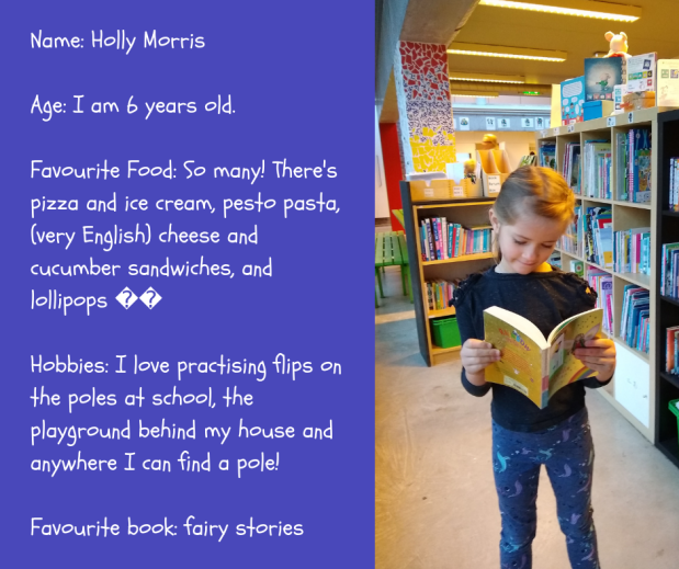 Name_ Holly MorrisAge_ I am 6 years old. Holly's favourites_ Food_ So many! There's pizza and ice cream, pesto pasta, (very English) cheese and cucumber sandwiches, and lolipops 🍭 Hob